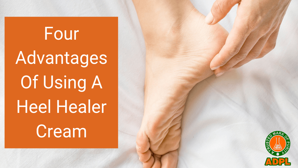 Four Advantages Of Using A Heel Healer Cream