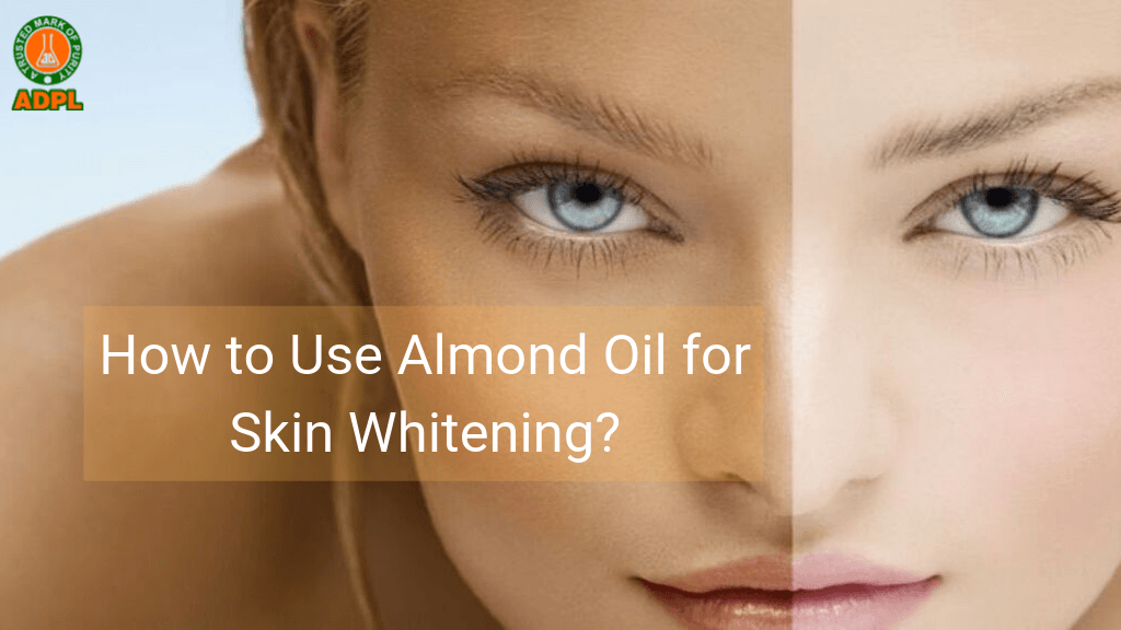 How to Use Almond Oil for Skin Whitening