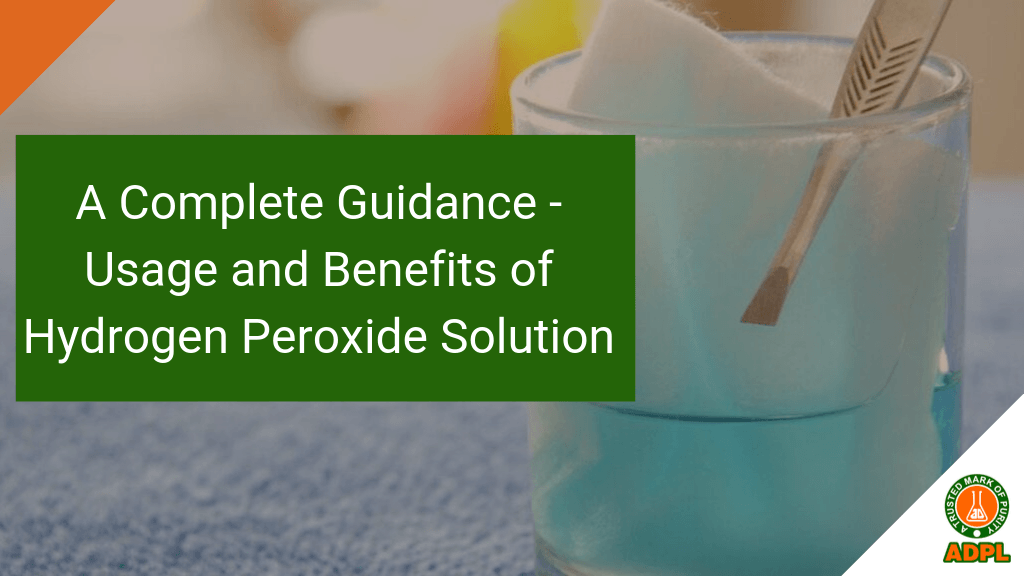 A Complete Guidance Usage and Benefits of Hydrogen Peroxide Solution