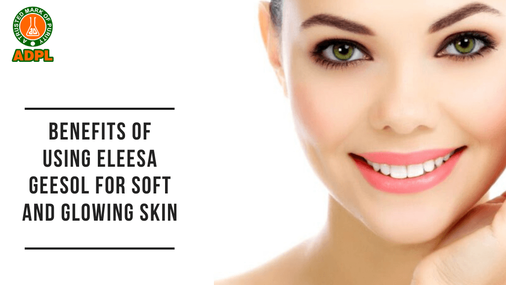 Benefits of Using Eleesa Geesol for Soft and Glowing Skin