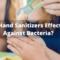 Are Hand Sanitizers Effective Against Bacteria?