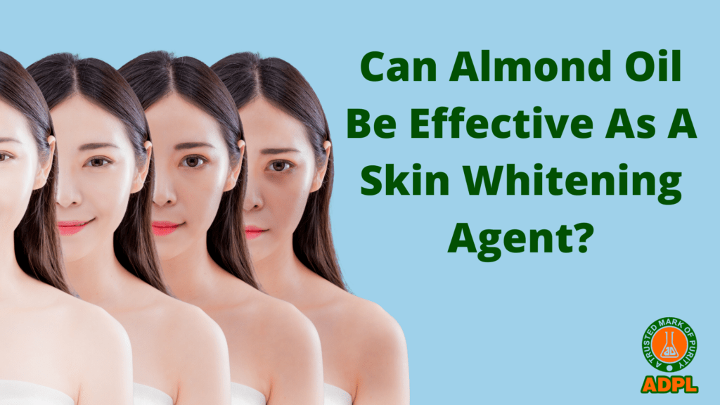 Can Almond Oil Be Effective As A Skin Whitening Agent